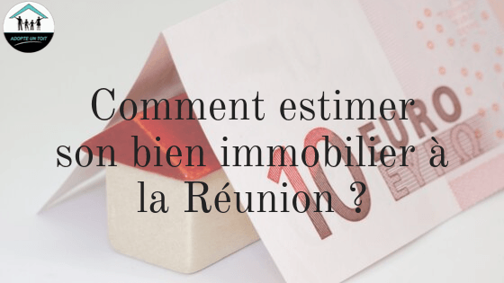 comment estimer son bien immobilier la r union